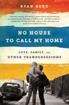 No House to Call My Home ebook by Ryan Berg