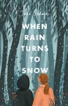 When Rain Turns to Snow ebook by Jane Godwin
