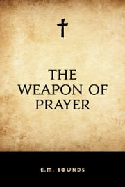 The Weapon of Prayer ebook by E.M. Bounds