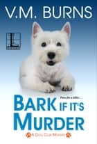 Bark If It's Murder ebook by V.M. Burns