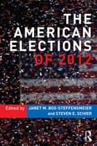 The American Elections of 2012 ebook by Janet M. Box-Steffensmeier,Steven E. Schier