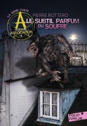 A comme Association (Tome 4) - Le subtil parfum du soufre eBook by Pierre Bottero
