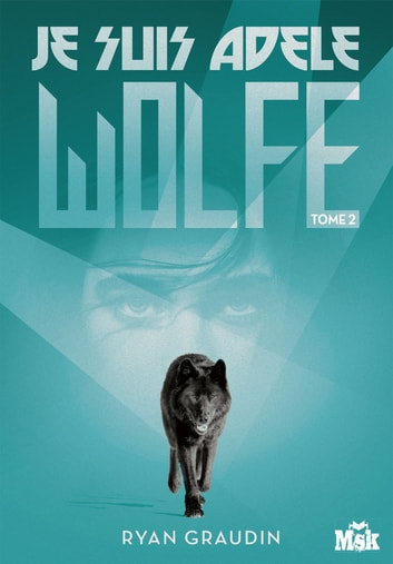 Je suis Adele Wolfe tome 2 ebook by Ryan Graudin