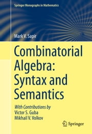 Combinatorial Algebra: Syntax and Semantics ebook by Mark V. Sapir,Victor Guba,Mikhail Volkov