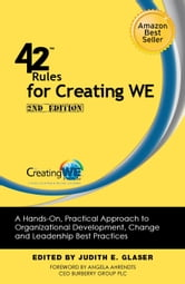42 Rules for Creating WE (2nd Edition) - A Hands-On, Practical Approach to Organizational Development, Change and Leadership Best Practices ebook by Judith E. Glaser