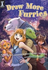Draw More Furries - How to Create Anthropomorphic Fantasy Creatures ebook by Jared Hodges,Lindsay Cibos