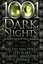 1001 Dark Nights: Bundle Twenty-Two ebook by Rachel Van Dyken, Lexi Blake, Jennifer L. Armentrout,...