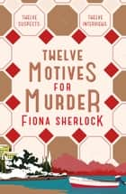 Twelve Motives for Murder ebook by Fiona Sherlock