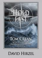 Hold Fast: Tom Crean with Shackleton 1913-1916 ebook by David Hirzel