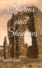 Storms and Shadows ebook by Julie A Gates