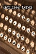 The Calling Card Murders ebook by Kathleen Lopez