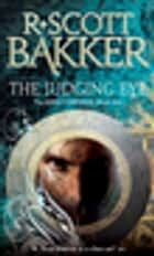 The Judging Eye - Book 1 of the Aspect-Emperor ebook by R. Scott Bakker
