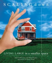 Scaling Down - Living Large in a Smaller Space ebook by Judi Culbertson, Marj Decker