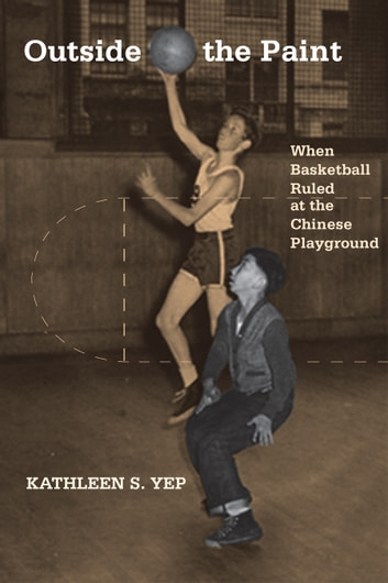 Outside the Paint - When Basketball Ruled at the Chinese Playground ebook by Kathleen Yep