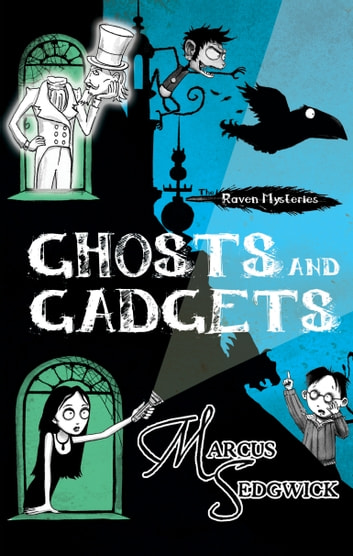 Raven Mysteries 2: Ghosts and Gadgets ebook by Marcus Sedgwick