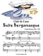 Clair De Lune Suite Bergamasque - Easy Elementary Piano Sheet Music Junior Edition ebook by Silver Tonalities