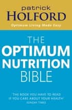 The Optimum Nutrition Bible - The Book You Have To Read If Your Care About Your Health eBook by Patrick Holford