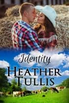 Identity - Love in Juniper Ridge ebook by Heather Justesen, Heather Tullis