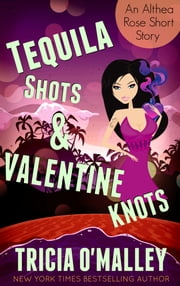 Tequila Shots & Valentine Knots - (The Althea Rose Series Book 3.5) ebook by Tricia O'Malley