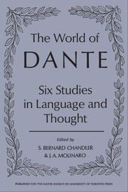 The World of Dante - Six Studies in Language and Thought ebook by S. Bernard Chandler, Julius Molinaro