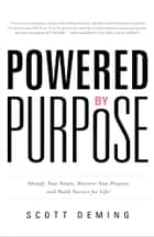 Powered by Purpose - Identify Your Values, Discover Your Purpose, and Build Success for Life! ebook by Scott Deming