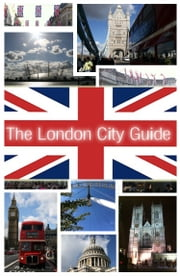 The London City Travel Guide ebook by John Hirst