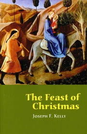 The Feast of Christmas ebook by Joseph F. Kelly PhD