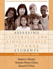 Assessing Culturally and Linguistically Diverse Students - A Practical Guide ebook by Robert L. Rhodes, Phd,Salvador Hector Ochoa, PhD,Samuel O. Ortiz, PhD