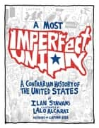 A Most Imperfect Union - A Contrarian History of the United States ebook by Ilan Stavans