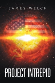 PROJECT INTREPID ebook by James Clayton Welch