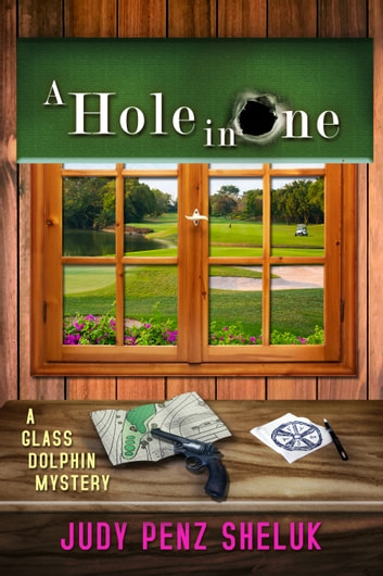 A Hole in One - A Glass Dolphin Mystery ebook by Judy Penz Sheluk