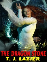 The Dragon Stone - An Erotic Fantasy ebook by T. J. Lazier
