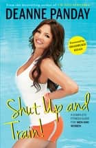Shut Up and Train! ebook by Deanne Panday