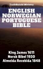 English Norwegian Portuguese Bible - King James 1611 - Bibelen 1930 - Almeida Recebida 1848 ebook by TruthBeTold Ministry, Joern Andre Halseth, King James,...