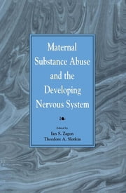 Maternal Substance Abuse and the Developing Nervous System ebook by Ian S. Zagon,Theodore A. Slotkin