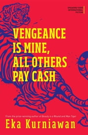 Vengeance Is Mine, All Others Pay Cash ebook by Eka Kurniawan