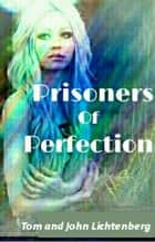 Prisoners of Perfection: An Epic Fantasy by Tom Lichtenberg and Johnny Lichtenberg ebook by Tom Lichtenberg, John Lichtenberg