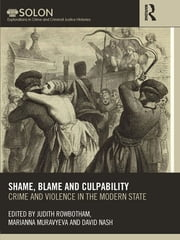 Shame, Blame, and Culpability - Crime and violence in the modern state ebook by Judith Rowbotham,Marianna Muravyeva,David Nash