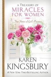 A Treasury of Miracles for Women - True Stories of God's Presence Today ebook by Karen Kingsbury