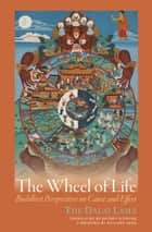 The Wheel of Life - Buddhist Perspectives on Cause and Effect ebook by Dalai Lama, Jeffrey Hopkins, Richard Gere