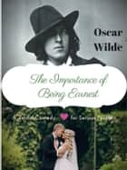 The Importance of Being Earnest - A Trivial Comedy for Serious People by Oscar Wilde ebook by Oscar Wilde
