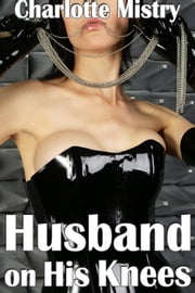 Husband on His Knees ebook by Charlotte Mistry