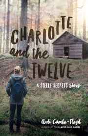 Charlotte and the Twelve: A Steele Secrets Story ebook by Andi Cumbo-Floyd