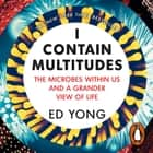 I Contain Multitudes - The Microbes Within Us and a Grander View of Life audiobook by