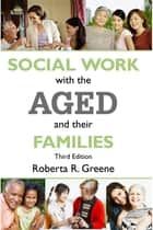Social Work with the Aged and Their Families ebook by Roberta R. Greene