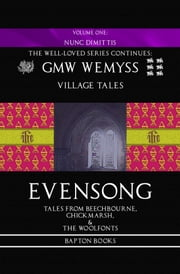 Evensong: Tales from Beechbourne, Chickmarsh, & the Woolfonts: Book One: Nunc Dimittis ebook by GMW Wemyss