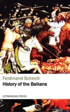 History of the Balkans ebook by Ferdinand Schevill