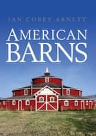 American Barns ebook by Jan Corey Arnett