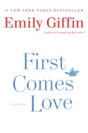 First Comes Love - A Novel ebook by Emily Giffin