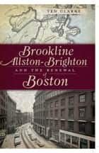 Brookline, Allston-Brighton and the Renewal of Boston ebook by Ted Clarke
